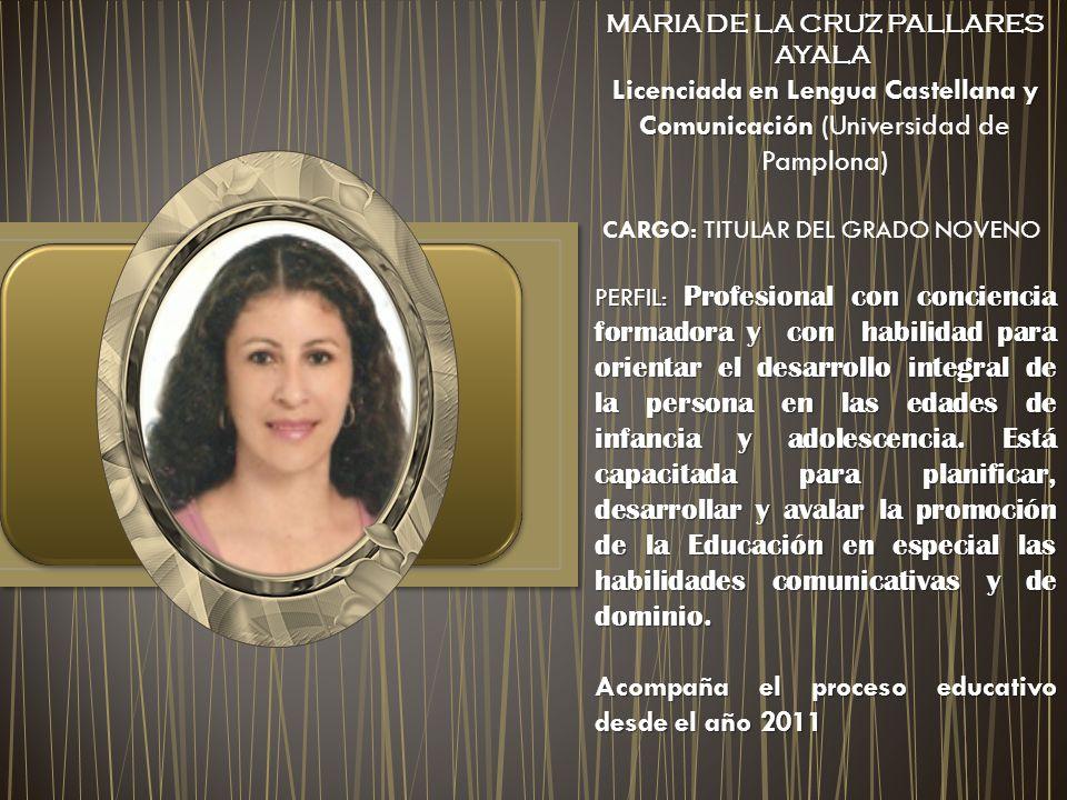 MARIA DE LA CRUZ PALLARES AYALA MARIA DE LA CRUZ PALLARES AYALA Licenciada en Lengua Castellana y Comunicación Licenciada en Lengua Castellana y Comun