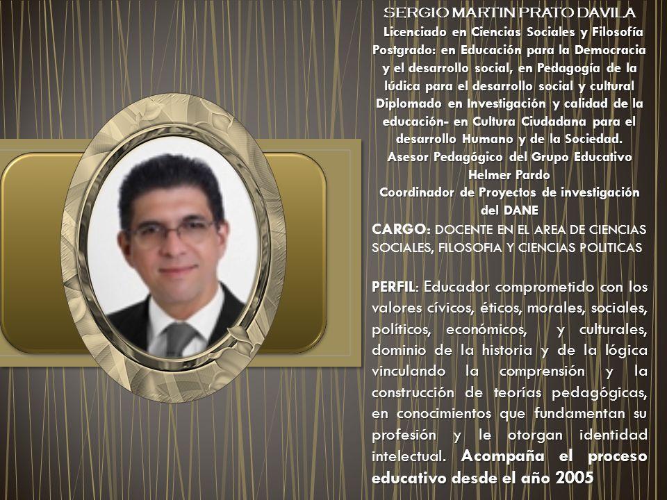 SERGIO MARTIN PRATO DAVILA Licenciado en Ciencias Sociales y Filosofía Licenciado en Ciencias Sociales y Filosofía Postgrado: en Educación para la Dem