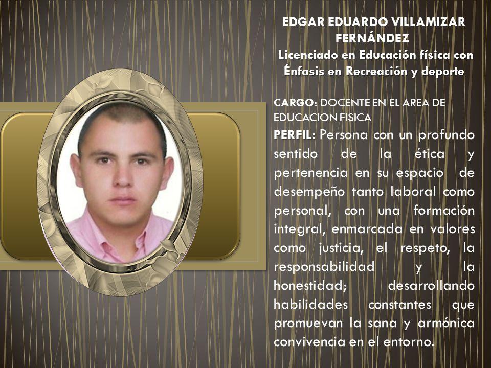 EDGAR EDUARDO VILLAMIZAR FERNÁNDEZ Licenciado en Educación física con Énfasis en Recreación y deporte Licenciado en Educación física con Énfasis en Re