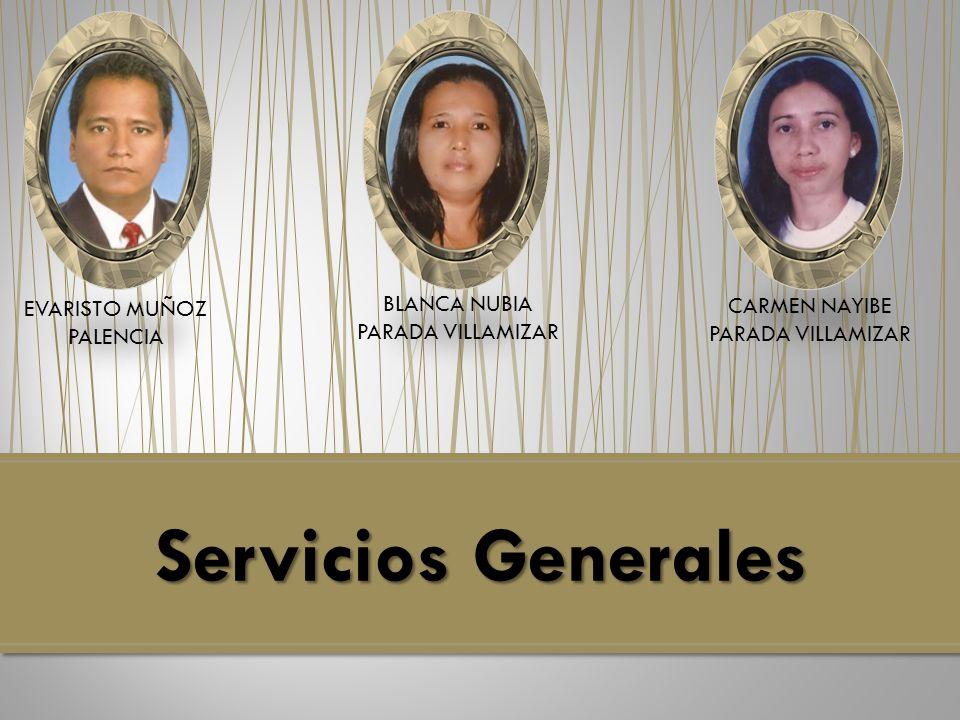 Servicios Generales EVARISTO MUÑOZ PALENCIA BLANCA NUBIA PARADA VILLAMIZAR CARMEN NAYIBE PARADA VILLAMIZAR