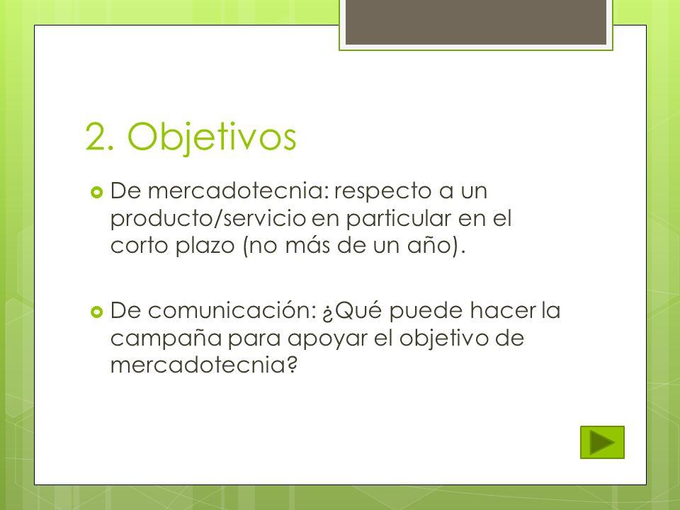 2. Objetivos De mercadotecnia: respecto a un producto/servicio en particular en el corto plazo (no más de un año). De comunicación: ¿Qué puede hacer l