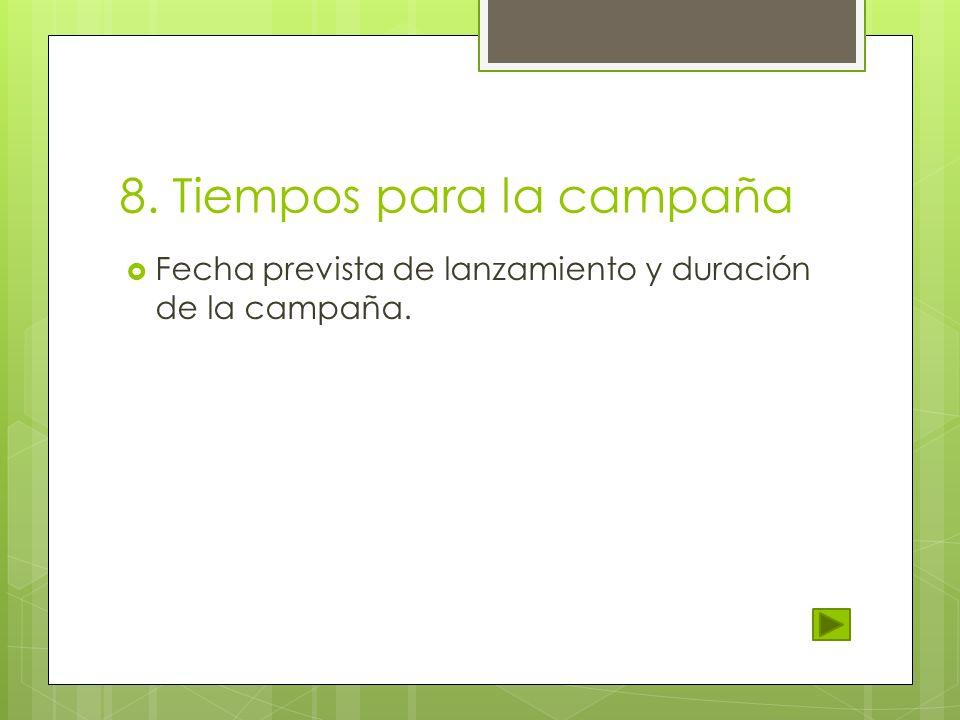 8. Tiempos para la campaña Fecha prevista de lanzamiento y duración de la campaña.