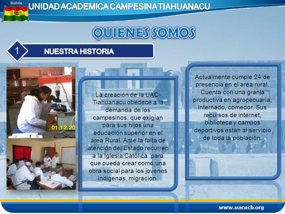 1 La creación de la UAC- Tiahuanacu obedece a la demanda de los campesinos, que exigian para sus hijos una educacion superior en el area Rural. Ante l