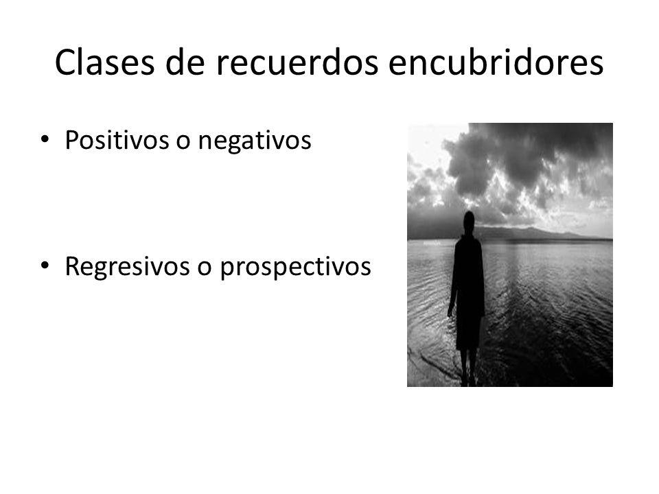 Clases de recuerdos encubridores Positivos o negativos Regresivos o prospectivos