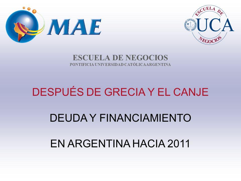 ESCUELA DE NEGOCIOS PONTIFICIA UNIVERSIDAD CATÓLICA ARGENTINA DESPUÉS DE GRECIA Y EL CANJE DEUDA Y FINANCIAMIENTO EN ARGENTINA HACIA 2011