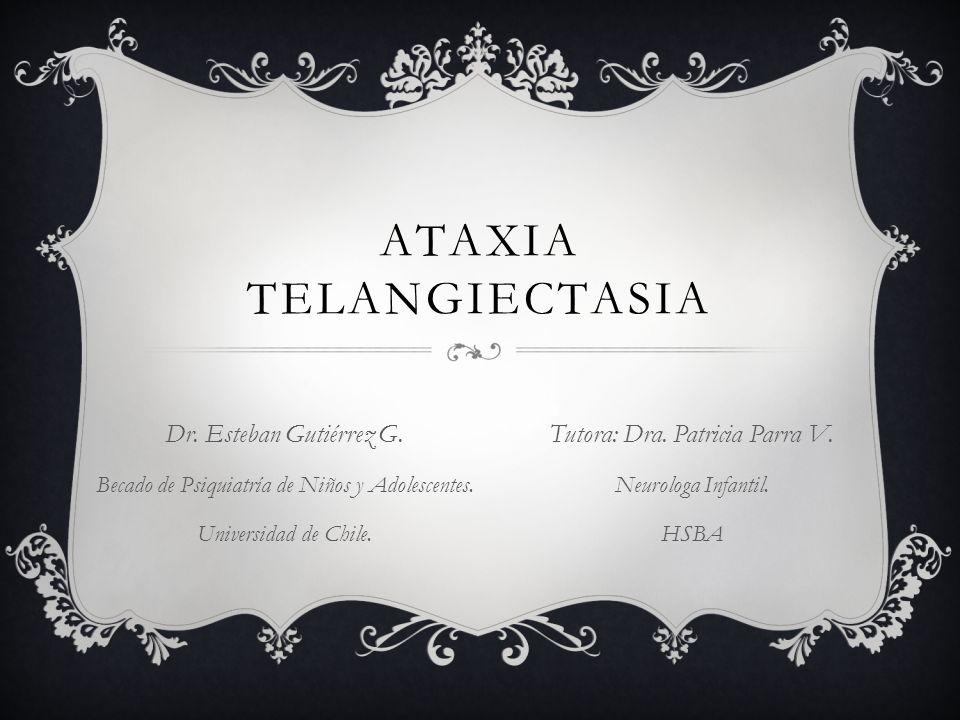 ATAXIA TELANGIECTASIA Dr. Esteban Gutiérrez G. Becado de Psiquiatría de Niños y Adolescentes. Universidad de Chile. Tutora: Dra. Patricia Parra V. Neu