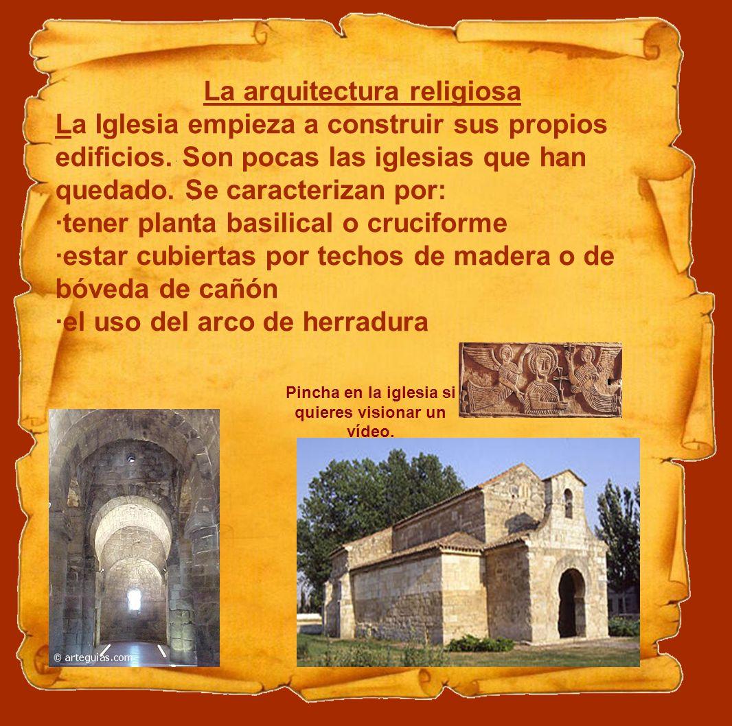 La arquitectura religiosa La Iglesia empieza a construir sus propios edificios. Son pocas las iglesias que han quedado. Se caracterizan por: ·tener pl