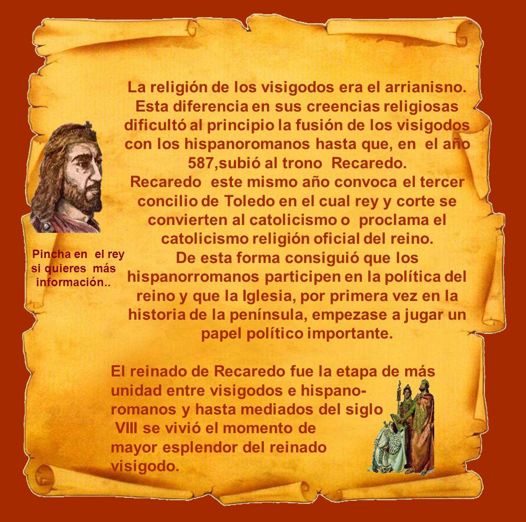 La religión de los visigodos era el arrianisno. Esta diferencia en sus creencias religiosas dificultó al principio la fusión de los visigodos con los