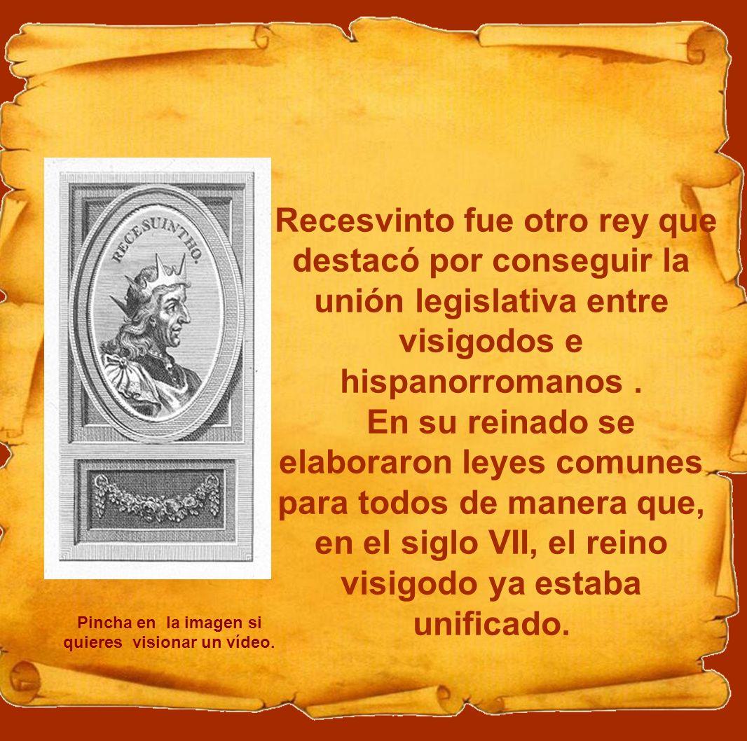 Recesvinto fue otro rey que destacó por conseguir la unión legislativa entre visigodos e hispanorromanos. En su reinado se elaboraron leyes comunes pa