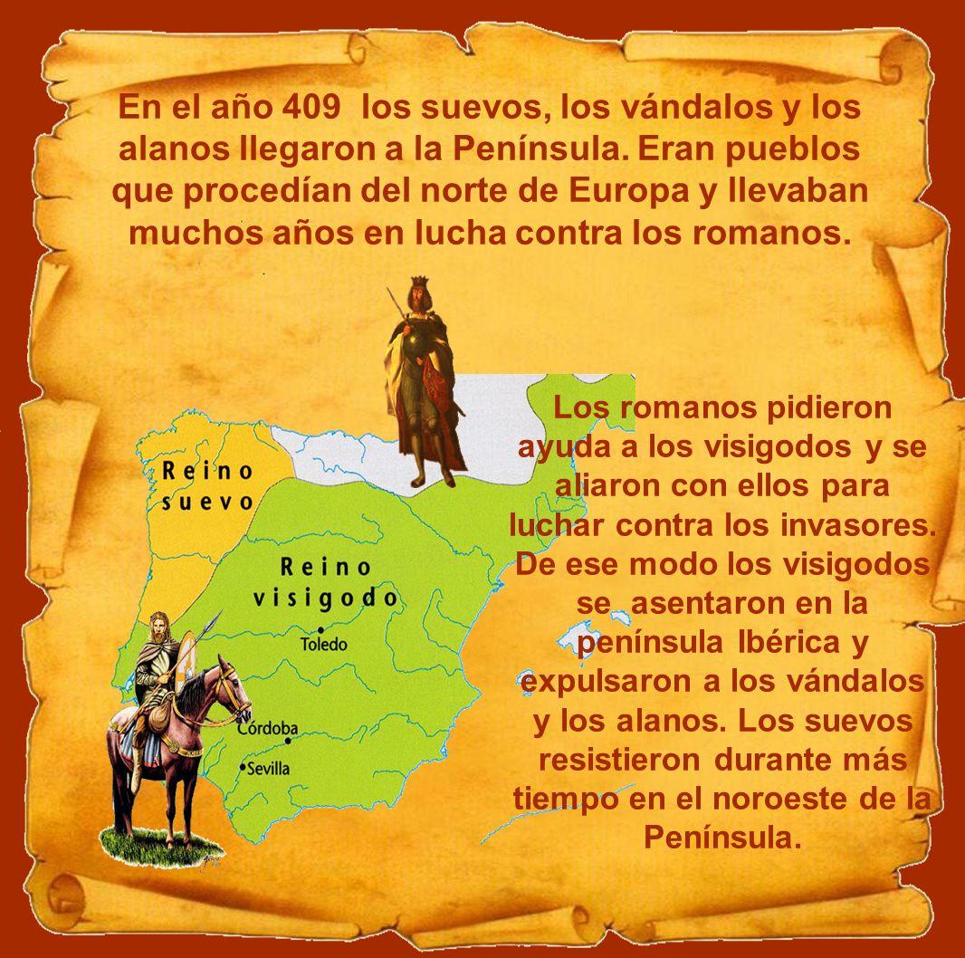 En el año 409 los suevos, los vándalos y los alanos llegaron a la Península. Eran pueblos que procedían del norte de Europa y llevaban muchos años en