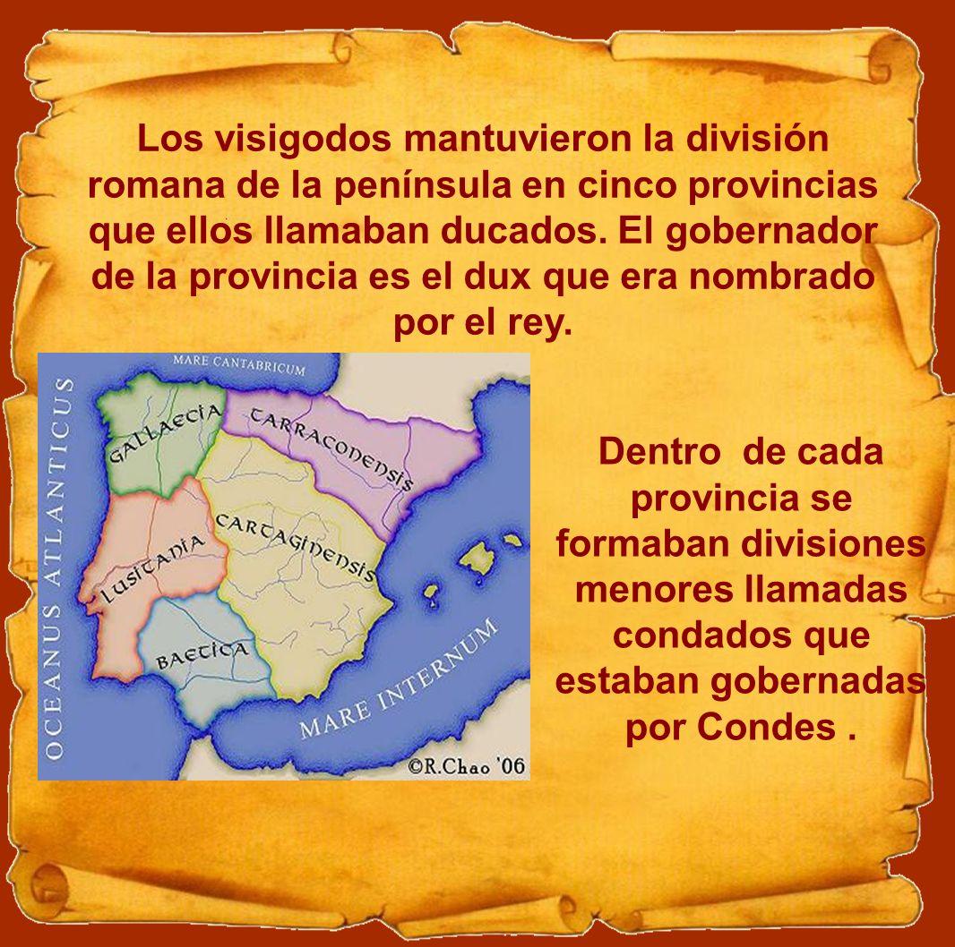 Los visigodos mantuvieron la división romana de la península en cinco provincias que ellos llamaban ducados. El gobernador de la provincia es el dux q