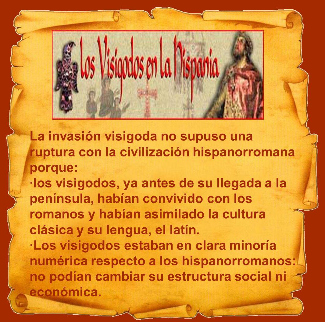 La invasión visigoda no supuso una ruptura con la civilización hispanorromana porque: ·los visigodos, ya antes de su llegada a la península, habían convivido con los romanos y habían asimilado la cultura clásica y su lengua, el latín.