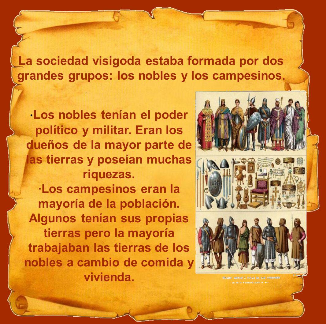 · Los nobles tenían el poder político y militar. Eran los dueños de la mayor parte de las tierras y poseían muchas riquezas. ·Los campesinos eran la m