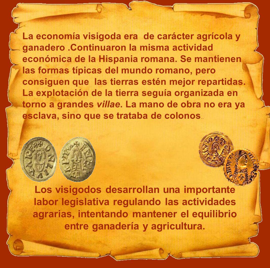 La economía visigoda era de carácter agrícola y ganadero.Continuaron la misma actividad económica de la Hispania romana. Se mantienen las formas típic