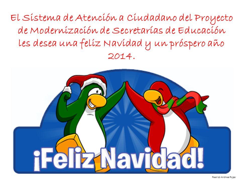 El Sistema de Atención a Ciudadano del Proyecto de Modernización de Secretarías de Educación les desea una feliz Navidad y un próspero año 2014. Reali