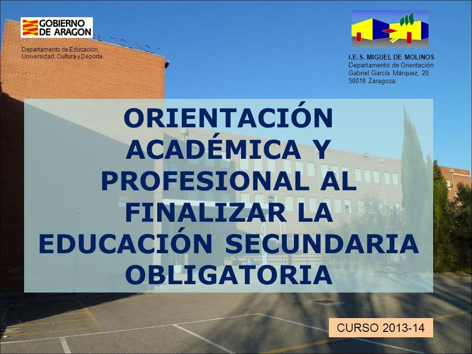 ORIENTACIÓN ACADÉMICA Y PROFESIONAL AL FINALIZAR LA EDUCACIÓN SECUNDARIA OBLIGATORIA I.E.S. MIGUEL DE MOLINOS Departamento de Orientación Gabriel Garc