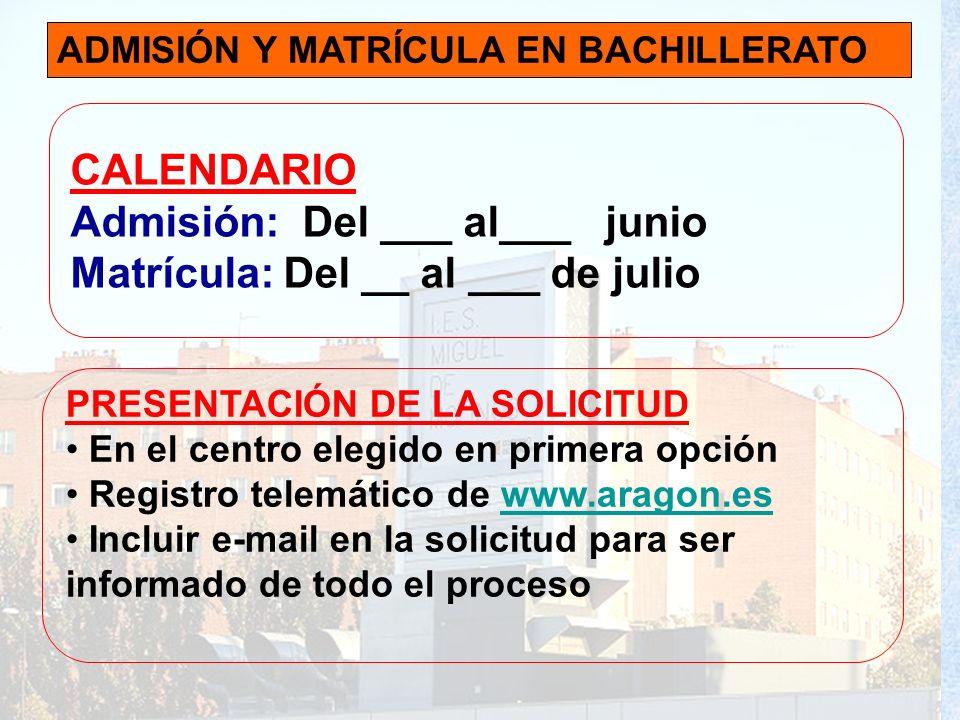 ADMISIÓN Y MATRÍCULA EN BACHILLERATO CALENDARIO Admisión: Del ___ al___ junio Matrícula: Del __ al ___ de julio PRESENTACIÓN DE LA SOLICITUD En el cen