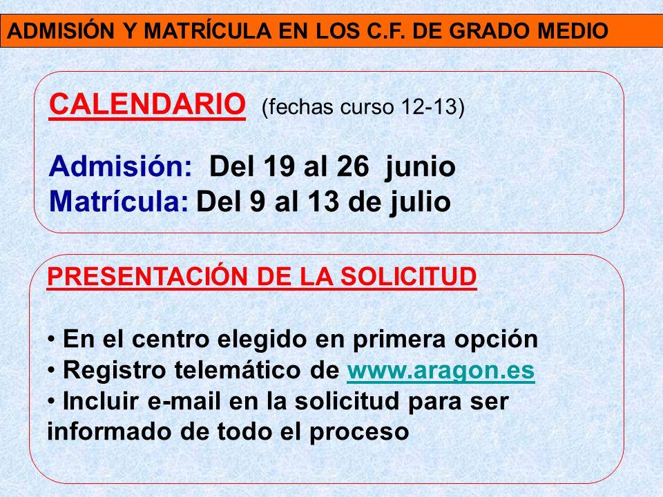 ADMISIÓN Y MATRÍCULA EN LOS C.F. DE GRADO MEDIO CALENDARIO (fechas curso 12-13) Admisión: Del 19 al 26 junio Matrícula: Del 9 al 13 de julio PRESENTAC