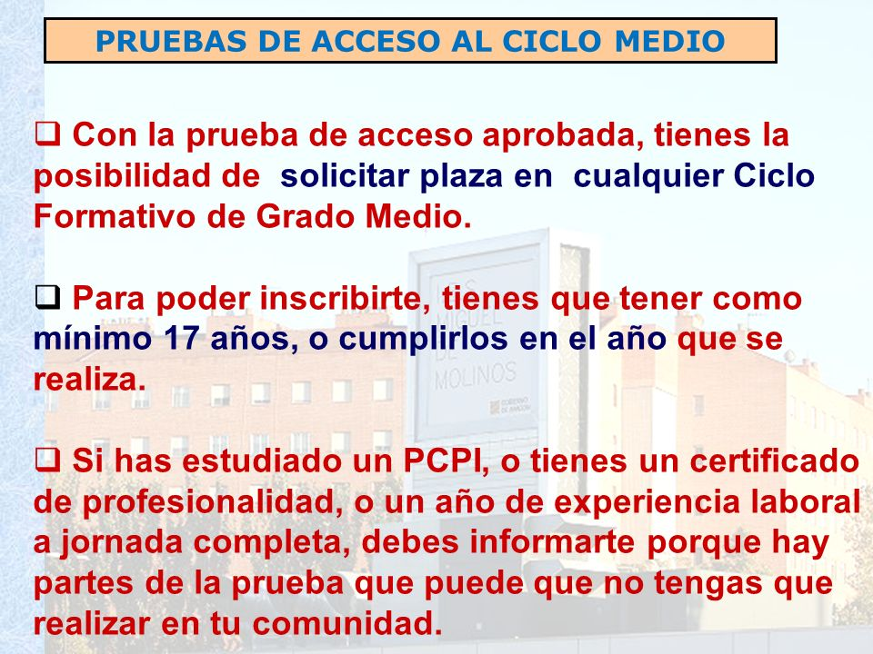 PRUEBAS DE ACCESO AL CICLO MEDIO Con la prueba de acceso aprobada, tienes la posibilidad de solicitar plaza en cualquier Ciclo Formativo de Grado Medio.