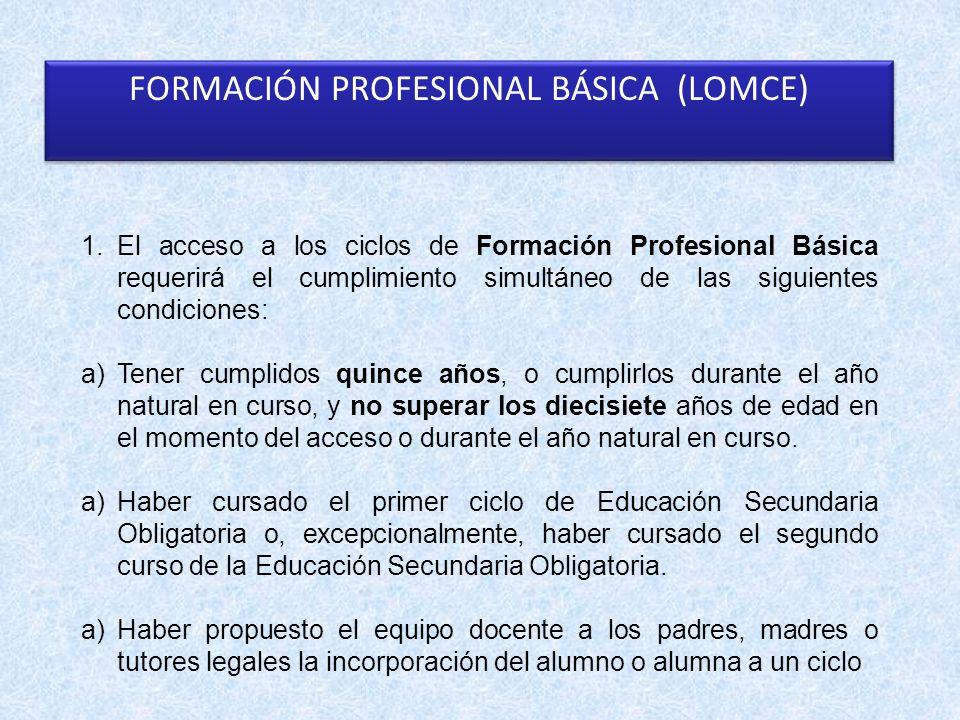 FORMACIÓN PROFESIONAL BÁSICA (LOMCE) 1.El acceso a los ciclos de Formación Profesional Básica requerirá el cumplimiento simultáneo de las siguientes c