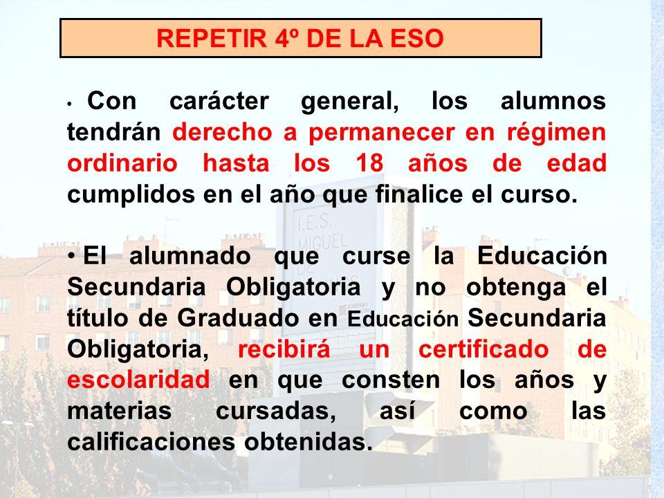 REPETIR 4º DE LA ESO Con carácter general, los alumnos tendrán derecho a permanecer en régimen ordinario hasta los 18 años de edad cumplidos en el año
