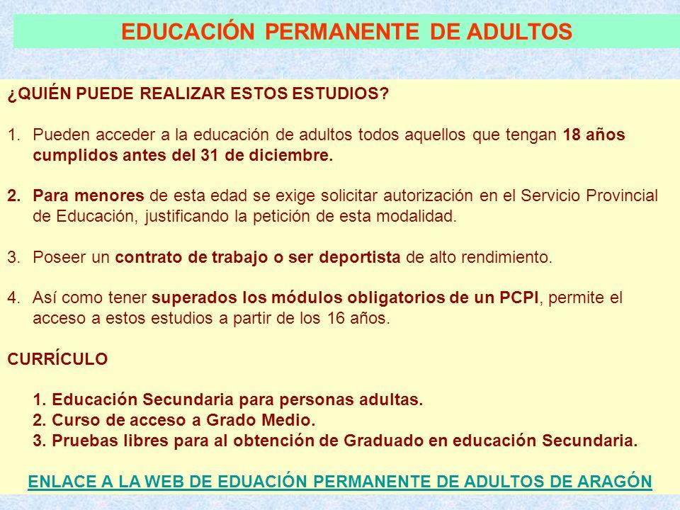EDUCACIÓN PERMANENTE DE ADULTOS ¿QUIÉN PUEDE REALIZAR ESTOS ESTUDIOS? 1.Pueden acceder a la educación de adultos todos aquellos que tengan 18 años cum