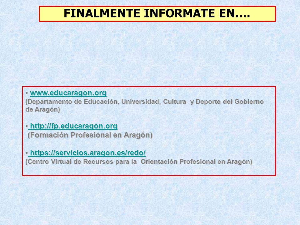 www.educaragon.org www.educaragon.orgwww.educaragon.org (Departamento de Educación, Universidad, Cultura y Deporte del Gobierno de Aragón) http://fp.educaragon.org http://fp.educaragon.org http://fp.educaragon.org http://fp.educaragon.org (Formación Profesional en Aragón) (Formación Profesional en Aragón) https://servicios.aragon.es/redo/ https://servicios.aragon.es/redo/ https://servicios.aragon.es/redo/ https://servicios.aragon.es/redo/ (Centro Virtual de Recursos para la Orientación Profesional en Aragón) FINALMENTE INFORMATE EN….