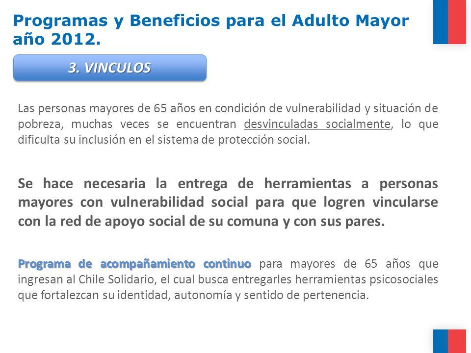 Programas y Beneficios para el Adulto Mayor año 2012. Las personas mayores de 65 años en condición de vulnerabilidad y situación de pobreza, muchas ve