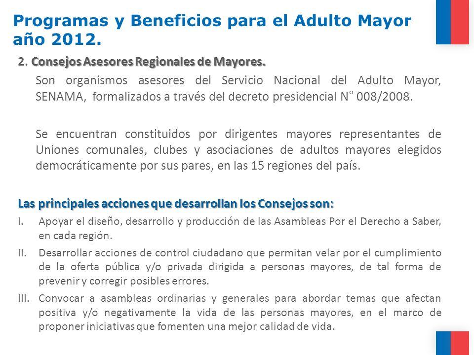 Programas y Beneficios para el Adulto Mayor año 2012. Consejos Asesores Regionales de Mayores. 2. Consejos Asesores Regionales de Mayores. Son organis