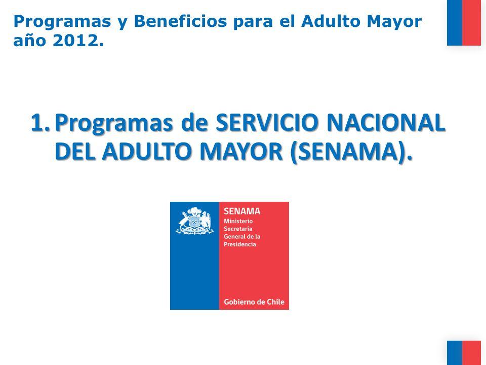1.Programas de SERVICIO NACIONAL DEL ADULTO MAYOR (SENAMA). Programas y Beneficios para el Adulto Mayor año 2012.