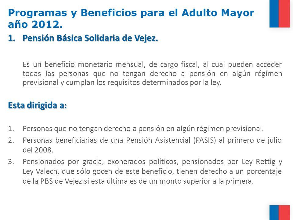 1.Pensión Básica Solidaria de Vejez. Es un beneficio monetario mensual, de cargo fiscal, al cual pueden acceder todas las personas que no tengan derec