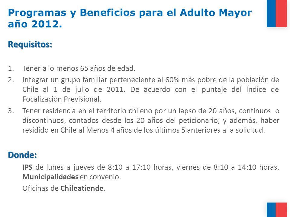 Requisitos: 1.Tener a lo menos 65 años de edad. 2.Integrar un grupo familiar perteneciente al 60% más pobre de la población de Chile al 1 de julio de