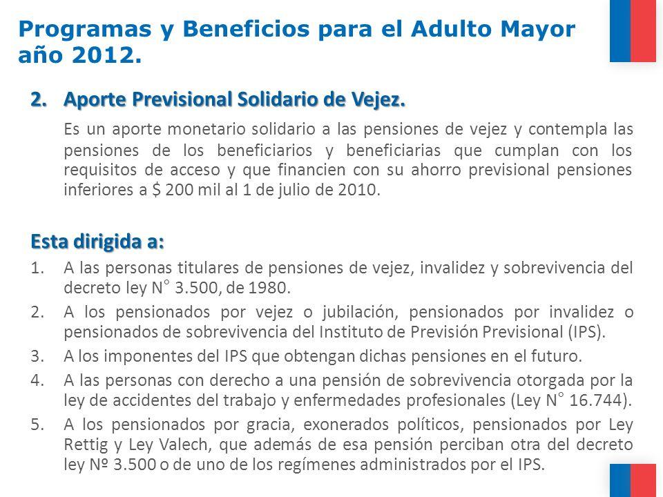 2.Aporte Previsional Solidario de Vejez. Es un aporte monetario solidario a las pensiones de vejez y contempla las pensiones de los beneficiarios y be
