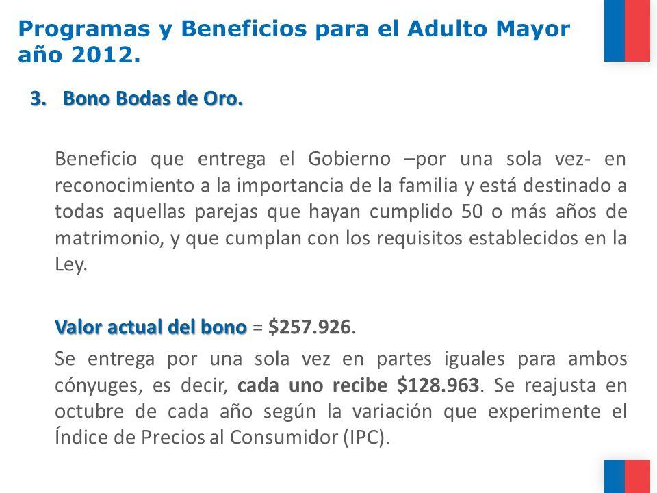 3.Bono Bodas de Oro. Beneficio que entrega el Gobierno –por una sola vez- en reconocimiento a la importancia de la familia y está destinado a todas aq