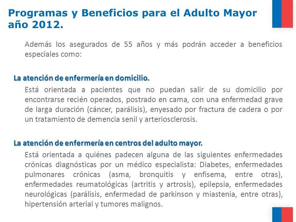 Además los asegurados de 55 años y más podrán acceder a beneficios especiales como: La atención de enfermería en domicilio. Está orientada a pacientes