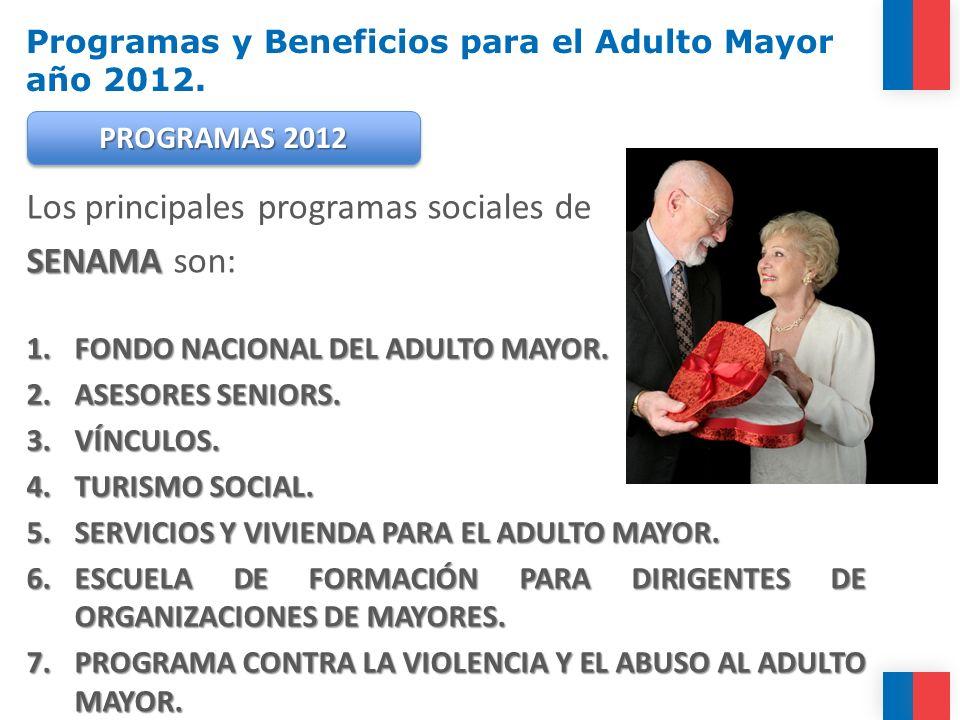 Los principales programas sociales de SENAMA SENAMA son: 1.FONDO NACIONAL DEL ADULTO MAYOR. 2.ASESORES SENIORS. 3.VÍNCULOS. 4.TURISMO SOCIAL. 5.SERVIC