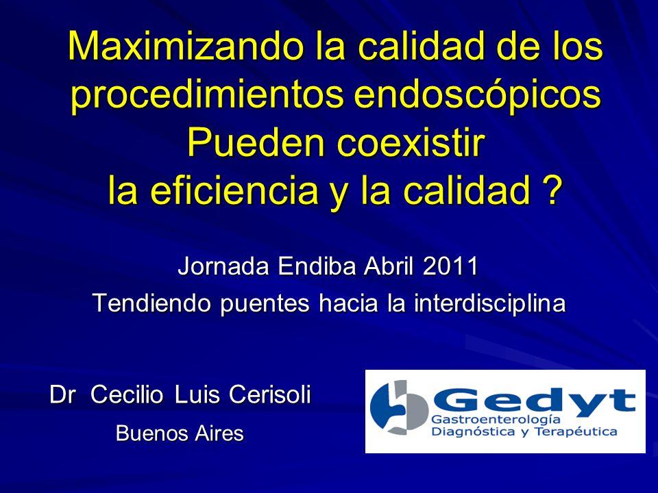 Maximizando la calidad de los procedimientos endoscópicos Pueden coexistir la eficiencia y la calidad .
