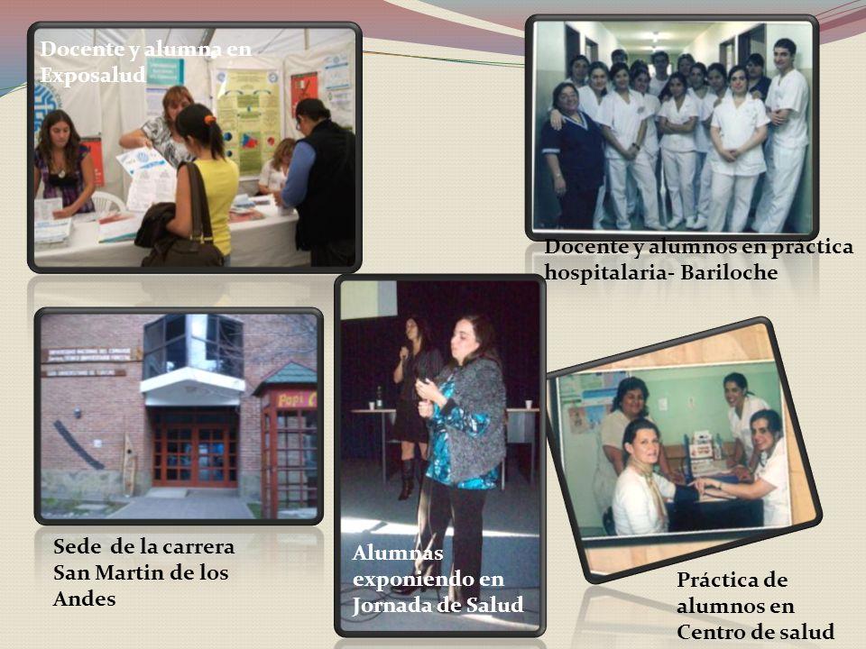Docente y alumna en Exposalud Docente y alumnos en práctica hospitalaria- Bariloche Práctica de alumnos en Centro de salud Sede de la carrera San Martin de los Andes Alumnas exponiendo en Jornada de Salud