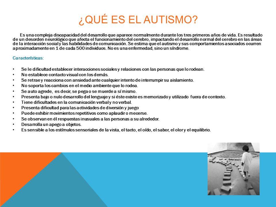 ¿QUÉ ES EL AUTISMO? Es una compleja discapacidad del desarrollo que aparece normalmente durante los tres primeros años de vida. Es resultado de un des