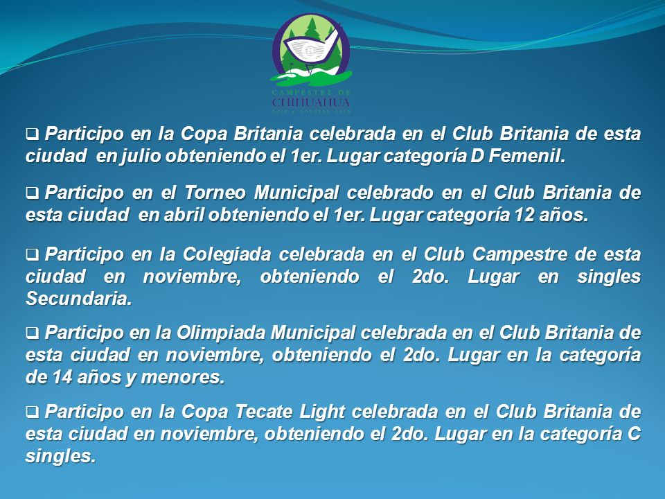 Participo en la Copa Britania celebrada en el Club Britania de esta ciudad en julio obteniendo el 1er.