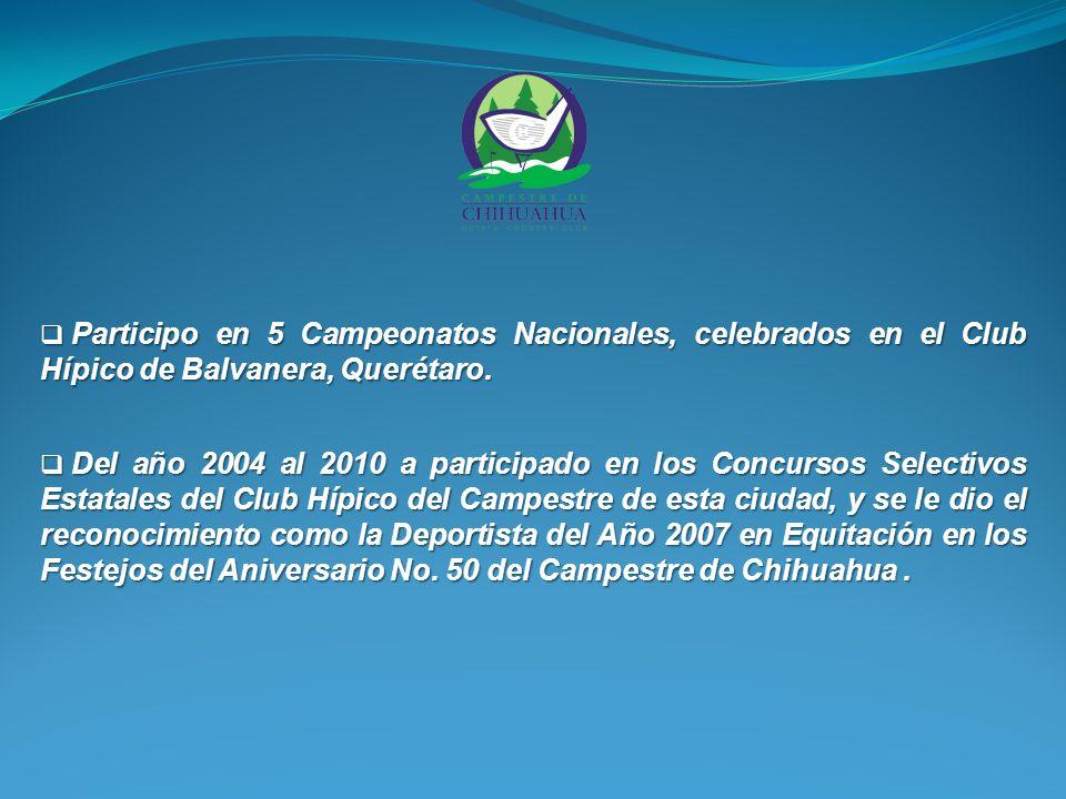 Participo en 5 Campeonatos Nacionales, celebrados en el Club Hípico de Balvanera, Querétaro.