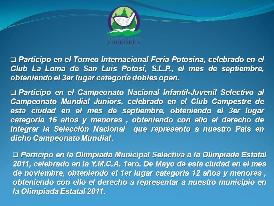 Participo en el Torneo Internacional Feria Potosina, celebrado en el Club La Loma de San Luis Potosí, S.L.P., el mes de septiembre, obteniendo el 3er lugar categoría dobles open.