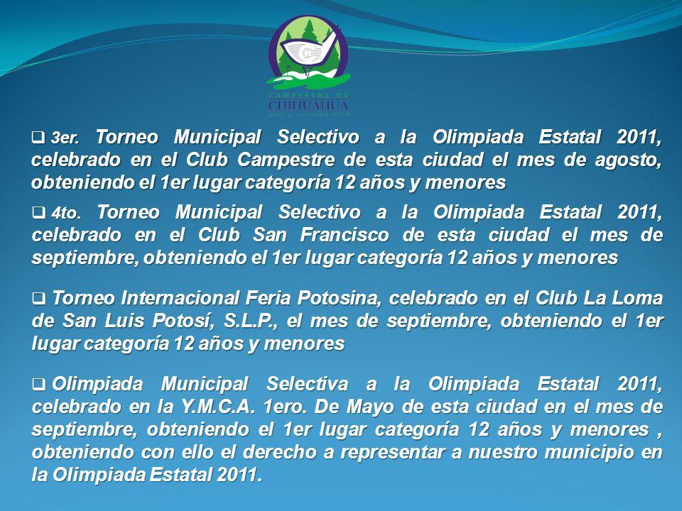 3er. Torneo Municipal Selectivo a la Olimpiada Estatal 2011, celebrado en el Club Campestre de esta ciudad el mes de agosto, obteniendo el 1er lugar c