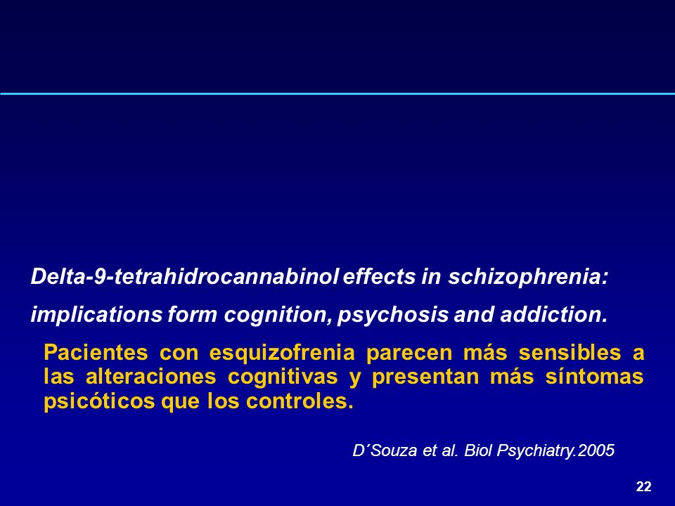 22 Delta-9-tetrahidrocannabinol effects in schizophrenia: implications form cognition, psychosis and addiction. Pacientes con esquizofrenia parecen má