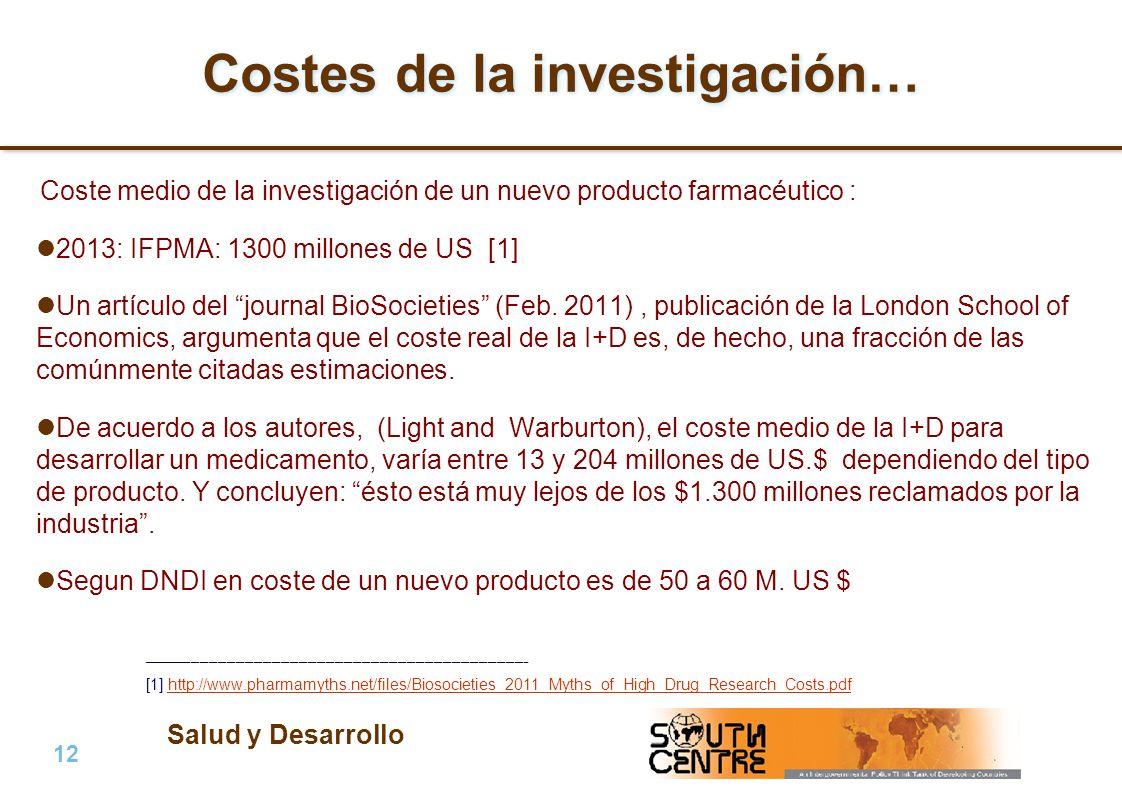 Salud y Desarrollo 12 | PubPub Costes de la investigación… Coste medio de la investigación de un nuevo producto farmacéutico : 2013: IFPMA: 1300 millones de US [1] Un artículo del journal BioSocieties (Feb.