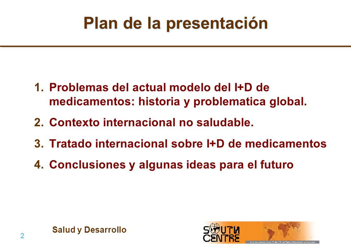 Salud y Desarrollo 2 |2 | PubPub Plan de la presentación 1.Problemas del actual modelo del I+D de medicamentos: historia y problematica global.