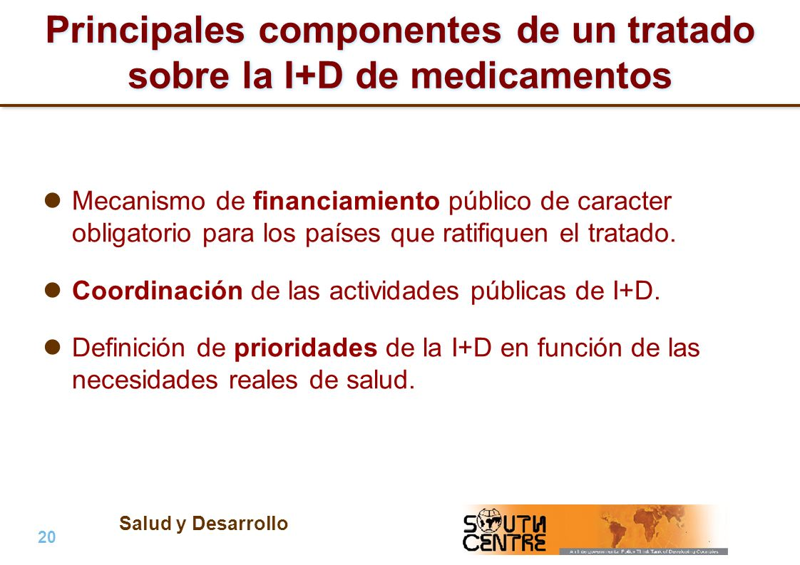 Salud y Desarrollo 20 | PubPub Principales componentes de un tratado sobre la I+D de medicamentos Mecanismo de financiamiento público de caracter obligatorio para los países que ratifiquen el tratado.