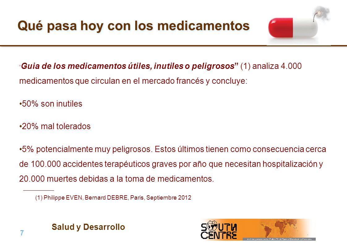 Salud y Desarrollo 7 |7 | PubPub Qué pasa hoy con los medicamentos Guia de los medicamentos útiles, inutiles o peligrosos (1) analiza 4.000 medicamentos que circulan en el mercado francés y concluye: 50% son inutiles 20% mal tolerados 5% potencialmente muy peligrosos.