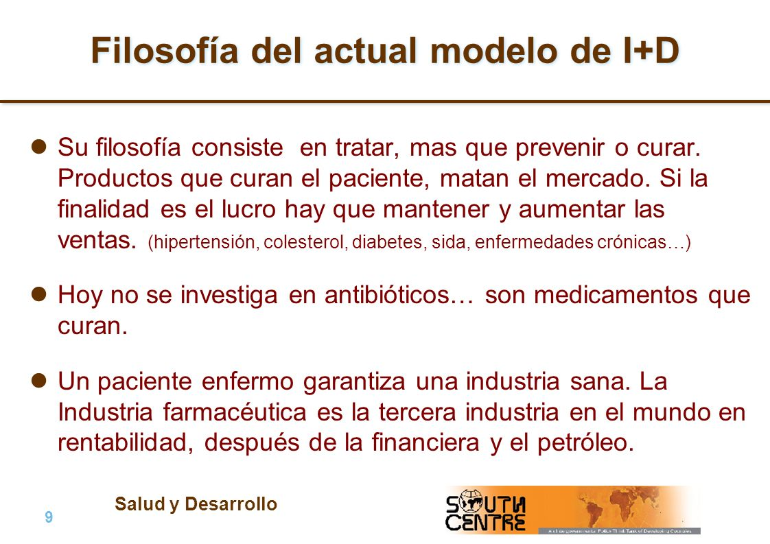 Salud y Desarrollo 9 |9 | PubPub Filosofía del actual modelo de I+D Su filosofía consiste en tratar, mas que prevenir o curar.