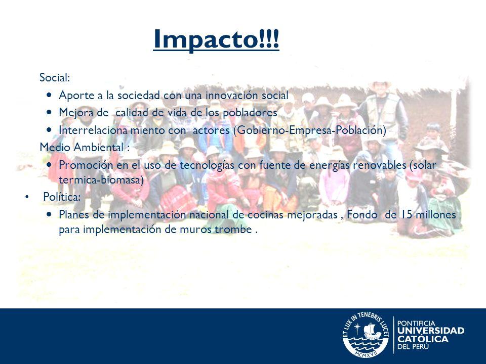 Impacto!!! Social: Aporte a la sociedad con una innovación social Mejora de calidad de vida de los pobladores Interrelaciona miento con actores (Gobie